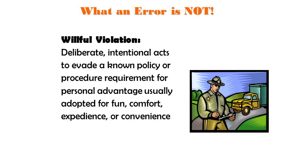 Willful Violation: Deliberate, intentional acts to evade a known policy or procedure requirement for personal advantage usually adopted for fun, comfo