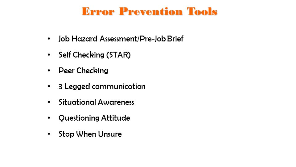 Job Hazard Assessment/Pre-Job Brief Self Checking (STAR) Peer Checking 3 Legged communication Situational Awareness Questioning Attitude Stop When Uns