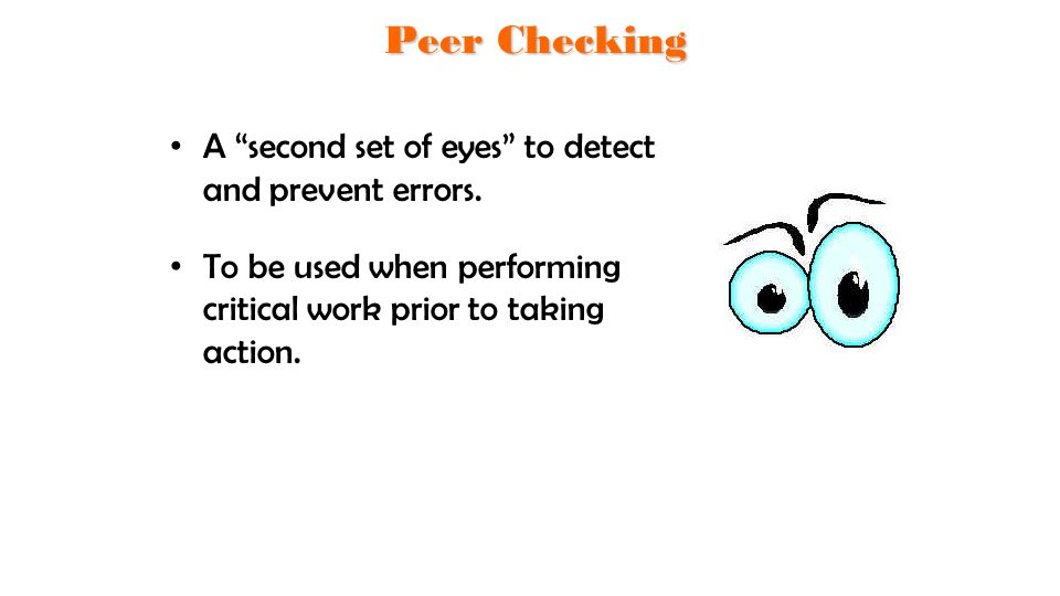 "A ""second set of eyes"" to detect and prevent errors. To be used when performing critical work prior to taking action. Peer Checking"