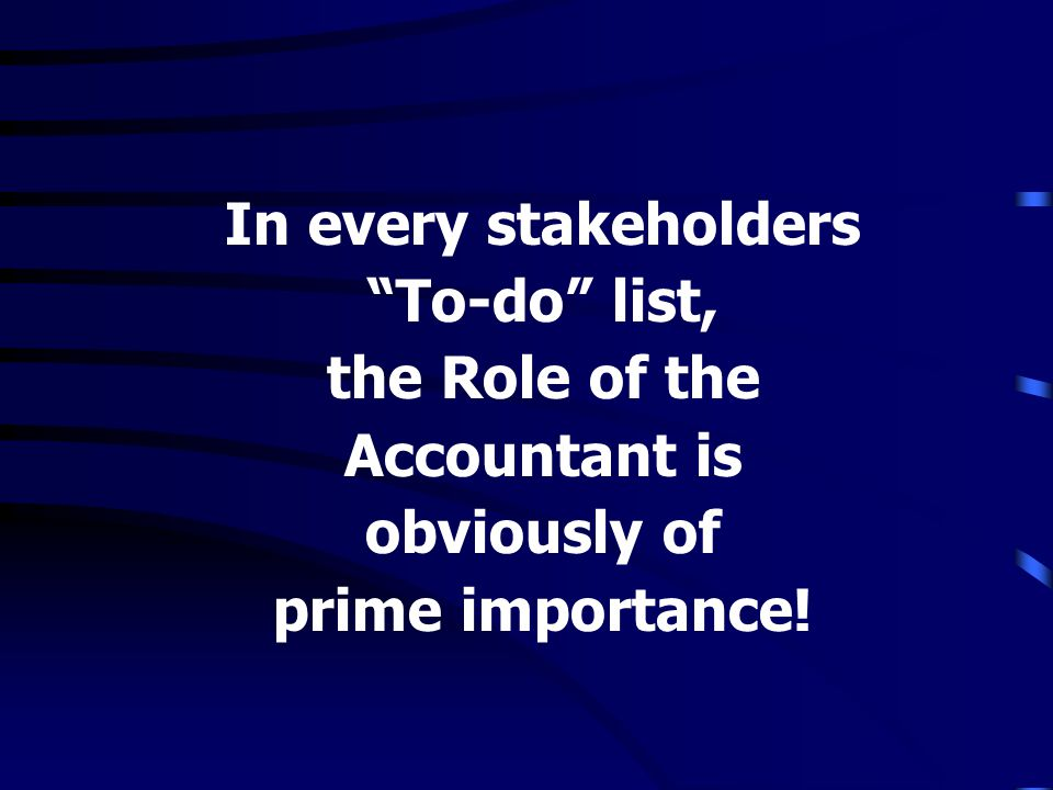 In every stakeholders To-do list, the Role of the Accountant is obviously of prime importance!