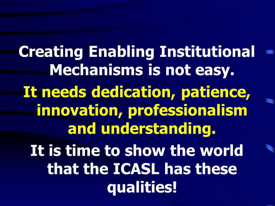 Creating Enabling Institutional Mechanisms is not easy.