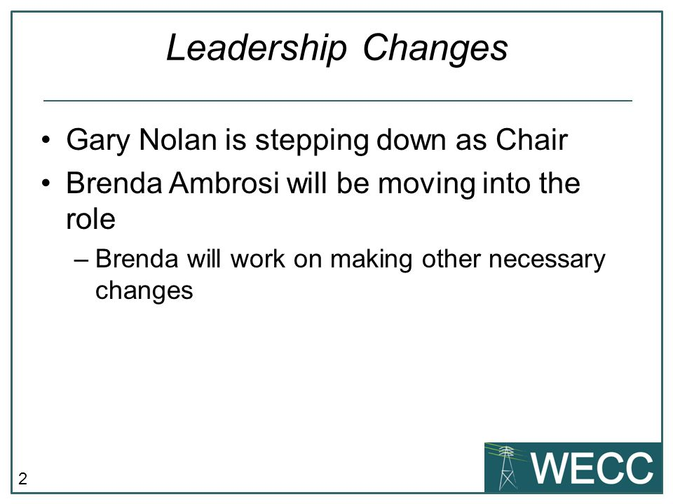 2 Leadership Changes Gary Nolan is stepping down as Chair Brenda Ambrosi will be moving into the role –Brenda will work on making other necessary changes