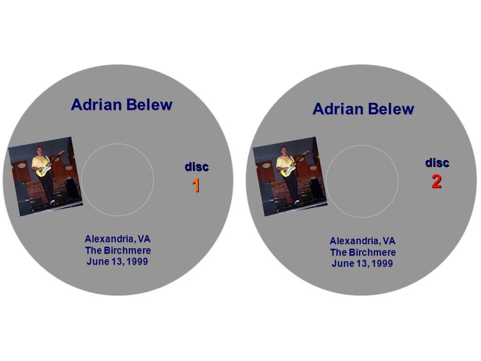Adrian Belew Alexandria, VA The Birchmere June 13, 1999 Alexandria, VA The Birchmere June 13, 1999 disc 1 disc 1 Adrian Belew disc 2 disc 2 Alexandria