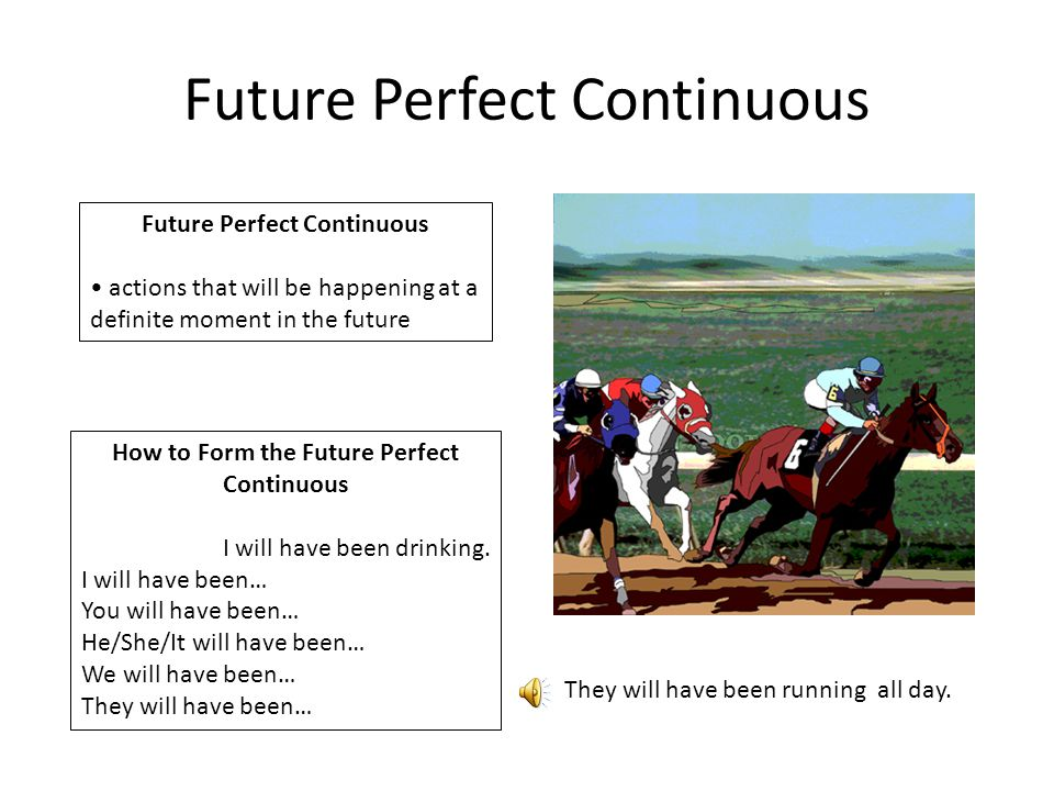 Future Perfect Continuous actions that will be happening at a definite moment in the future How to Form the Future Perfect Continuous I will have been