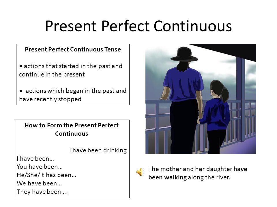 Present Perfect Continuous Present Perfect Continuous Tense actions that started in the past and continue in the present actions which began in the pa