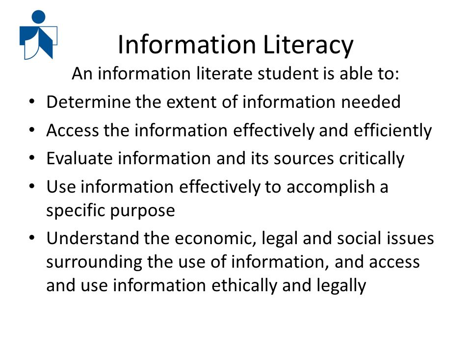 Information Literacy An information literate student is able to: Determine the extent of information needed Access the information effectively and eff
