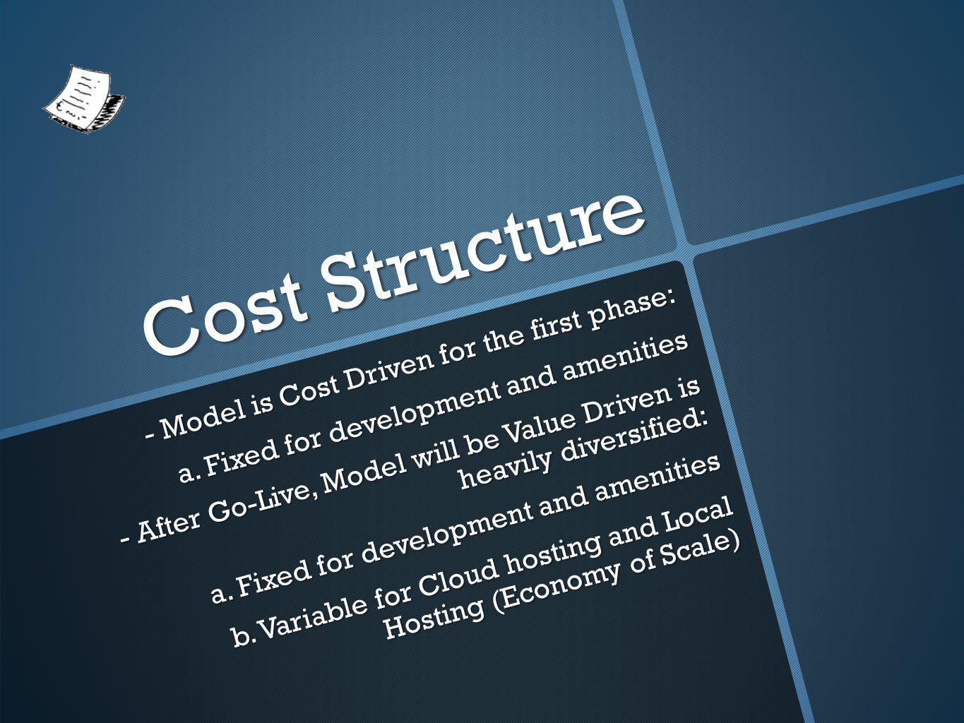 Cost Structure - Model is Cost Driven for the first phase: a.
