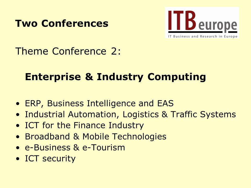 Two Conferences Theme Conference 2: Enterprise & Industry Computing ERP, Business Intelligence and EAS Industrial Automation, Logistics & Traffic Syst