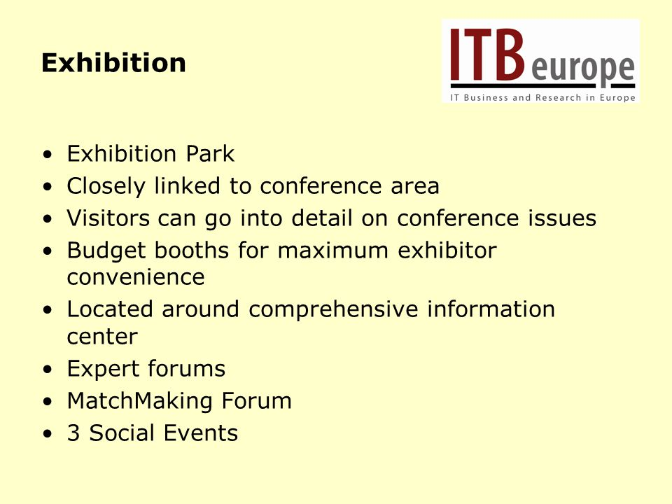 Exhibition Exhibition Park Closely linked to conference area Visitors can go into detail on conference issues Budget booths for maximum exhibitor conv