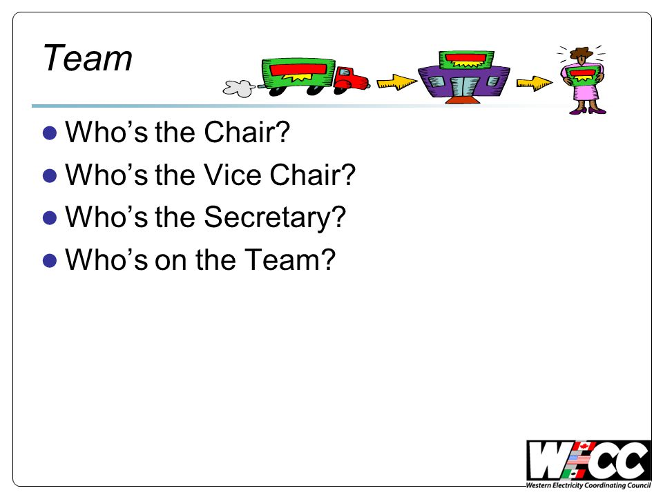 Team ● Who's the Chair? ● Who's the Vice Chair? ● Who's the Secretary? ● Who's on the Team?