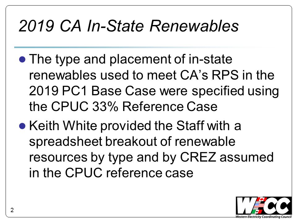 2019 CA In-State Renewables ● The type and placement of in-state renewables used to meet CA's RPS in the 2019 PC1 Base Case were specified using the C