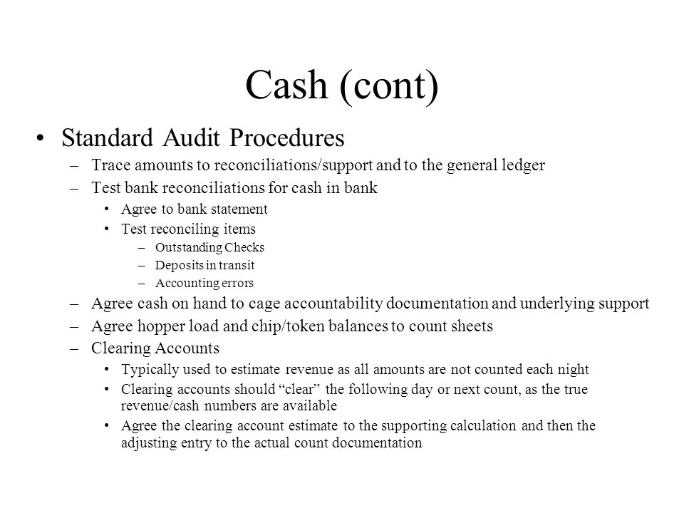 Cash (cont) Standard Audit Procedures –Trace amounts to reconciliations/support and to the general ledger –Test bank reconciliations for cash in bank