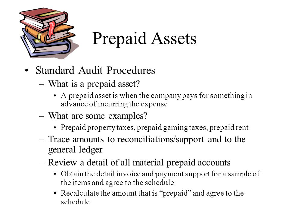 Prepaid Assets Standard Audit Procedures –What is a prepaid asset? A prepaid asset is when the company pays for something in advance of incurring the