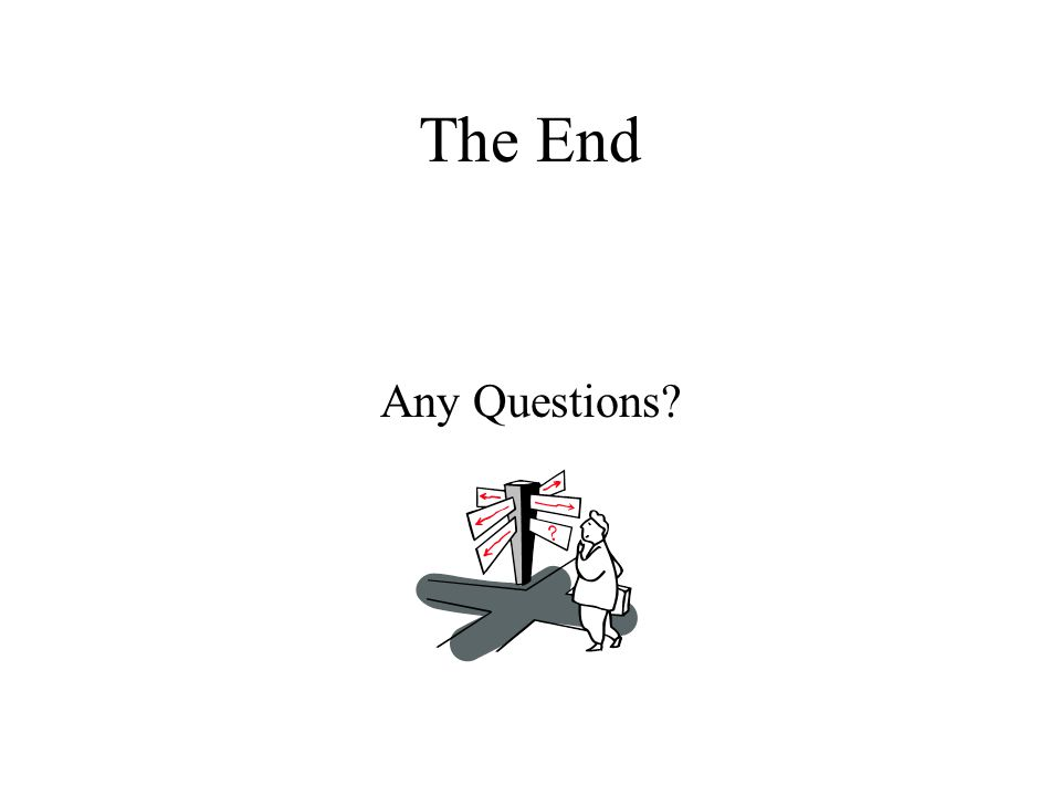 The End Any Questions?