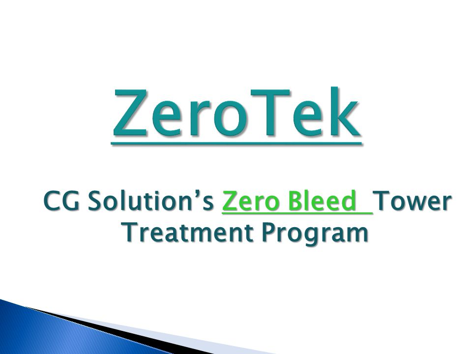 ZeroTek CG Solution's Zero Bleed Tower Treatment Program CG Solution's Zero Bleed Tower Treatment Program