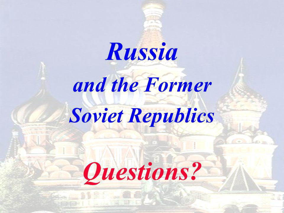 Russia and the Former Soviet Republics Questions?