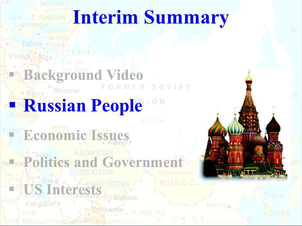 Summary  Background Video  Russian People  Economic Issues  Politics and Government  US Interests