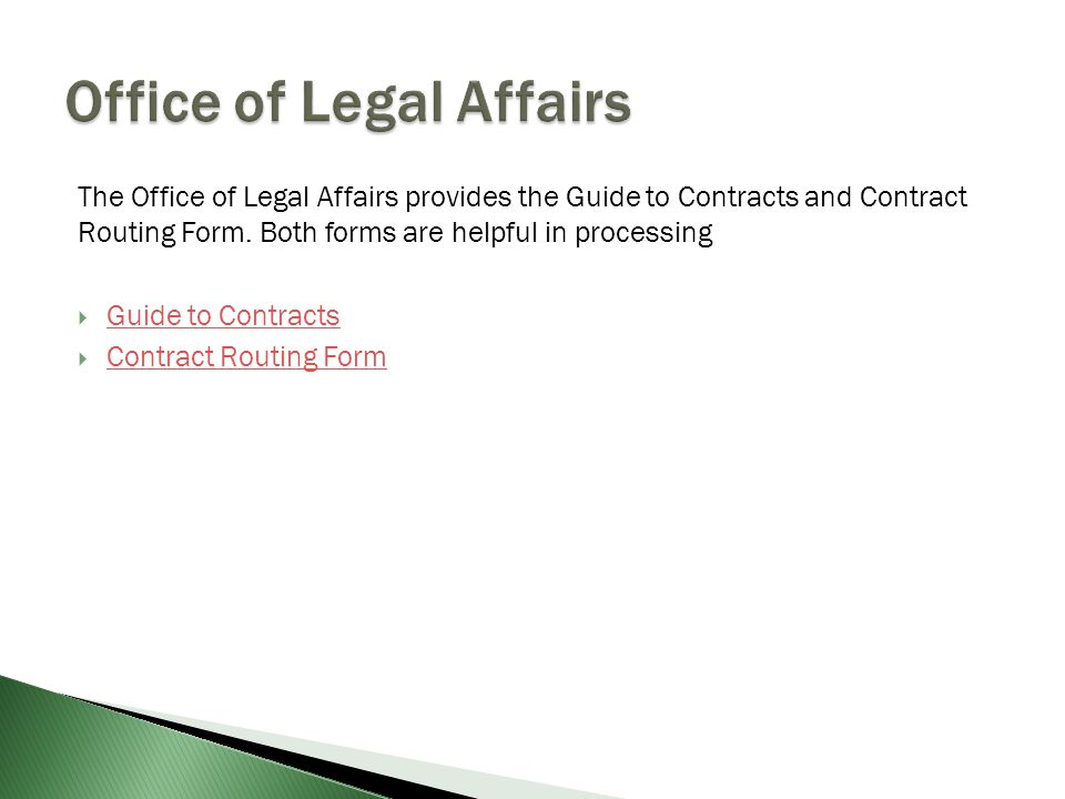 The Office of Legal Affairs provides the Guide to Contracts and Contract Routing Form.