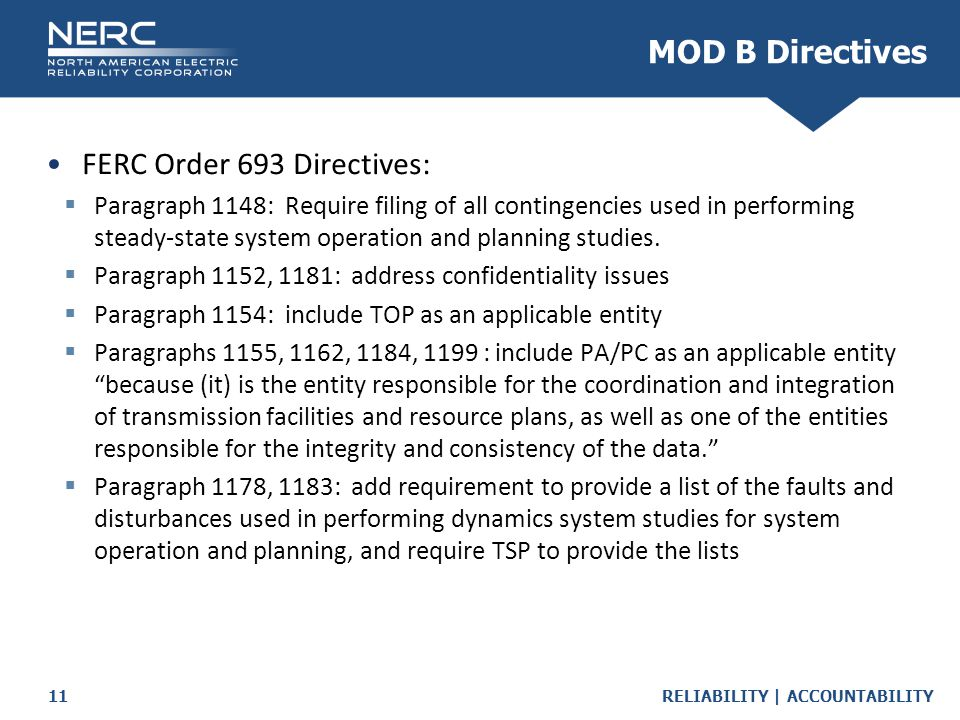 RELIABILITY | ACCOUNTABILITY11 FERC Order 693 Directives:  Paragraph 1148: Require filing of all contingencies used in performing steady-state system operation and planning studies.