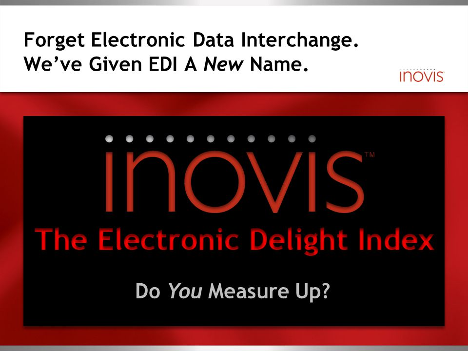 Forget Electronic Data Interchange. We've Given EDI A New Name. Do You Measure Up?
