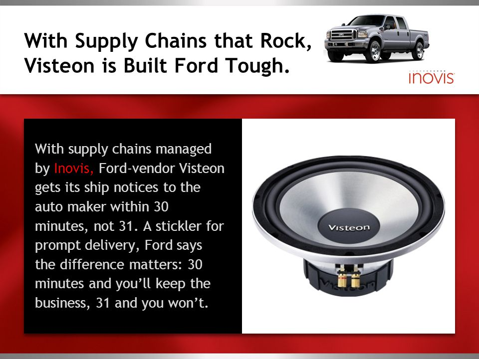 With Supply Chains that Rock, Visteon is Built Ford Tough. With supply chains managed by Inovis, Ford-vendor Visteon gets its ship notices to the auto