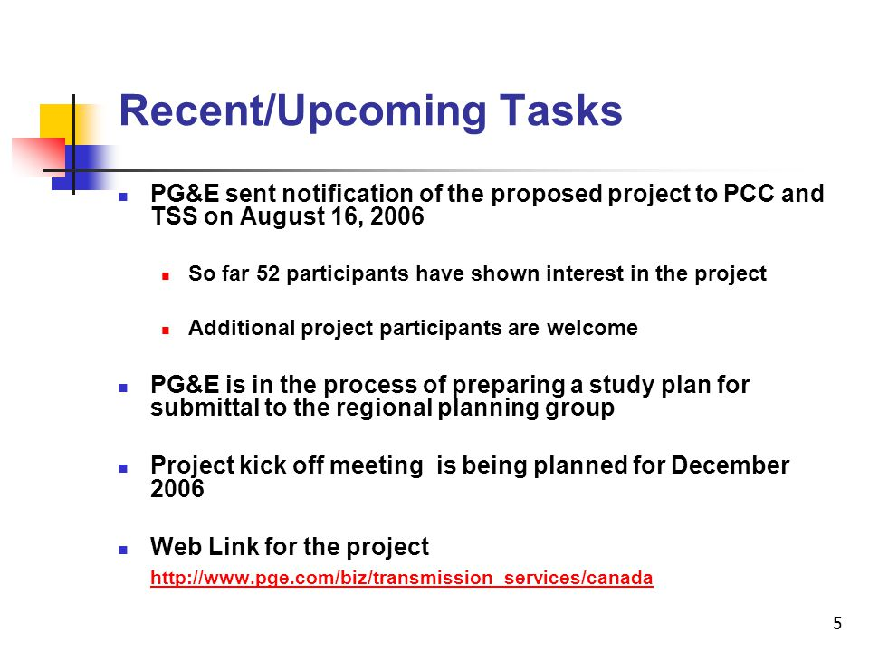 5 Recent/Upcoming Tasks PG&E sent notification of the proposed project to PCC and TSS on August 16, 2006 So far 52 participants have shown interest in