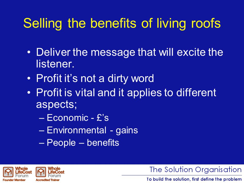 Selling the benefits of living roofs Deliver the message that will excite the listener.