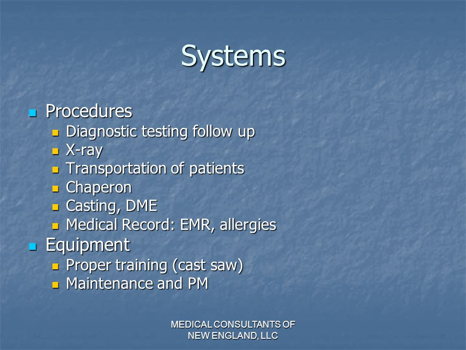 MEDICAL CONSULTANTS OF NEW ENGLAND, LLC Systems Telephone Telephone Triage of calls & responsibility Triage of calls & responsibility Documentation of calls Documentation of calls Method of communication: e-mail, fax, Method of communication: e-mail, fax, Compliance Compliance HIPAA HIPAA OSHA OSHA Discharge of Patients Discharge of Patients