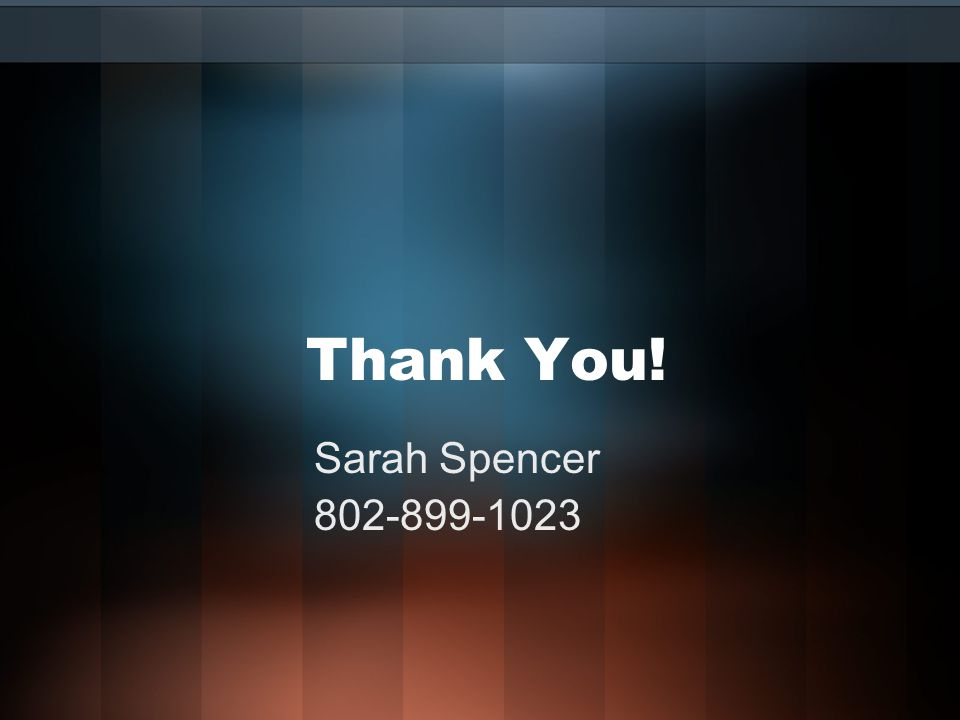 Thank You! Sarah Spencer 802-899-1023