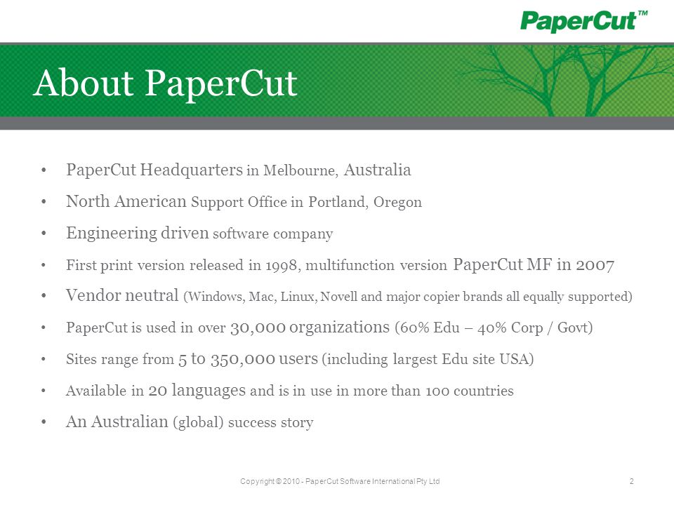 PaperCut Headquarters in Melbourne, Australia North American Support Office in Portland, Oregon Engineering driven software company First print versio