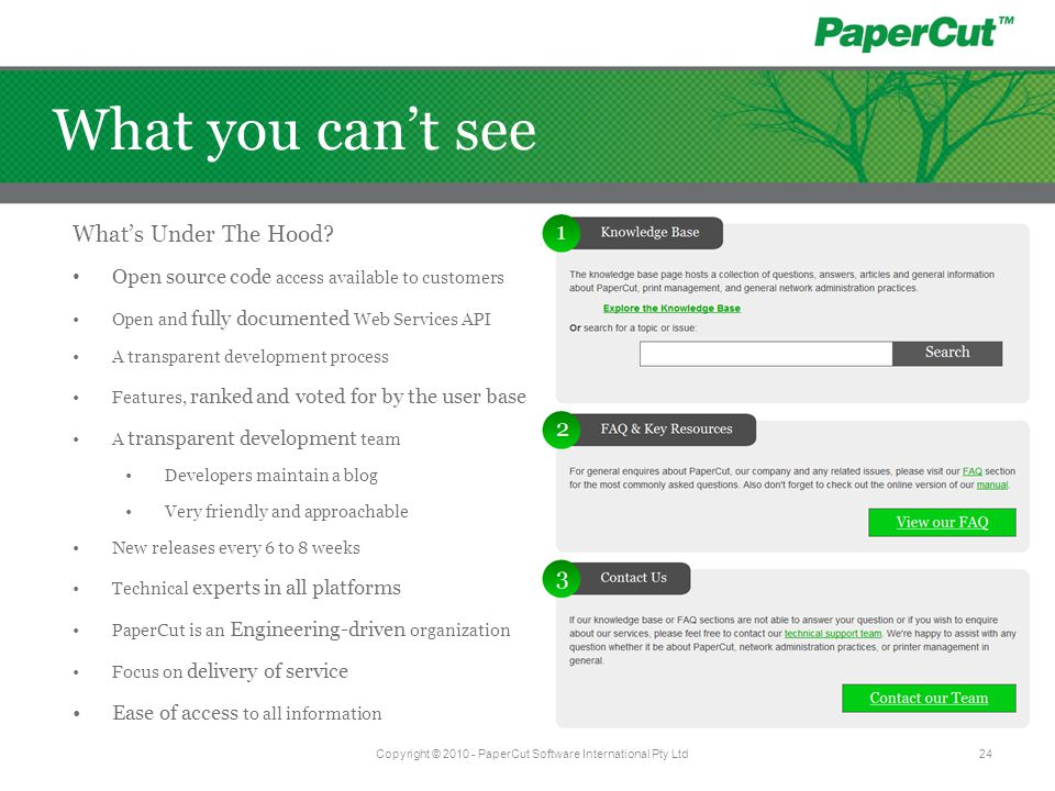 Copyright © 2010 - PaperCut Software International Pty Ltd24 What you can't see What's Under The Hood? Open source code access available to customers