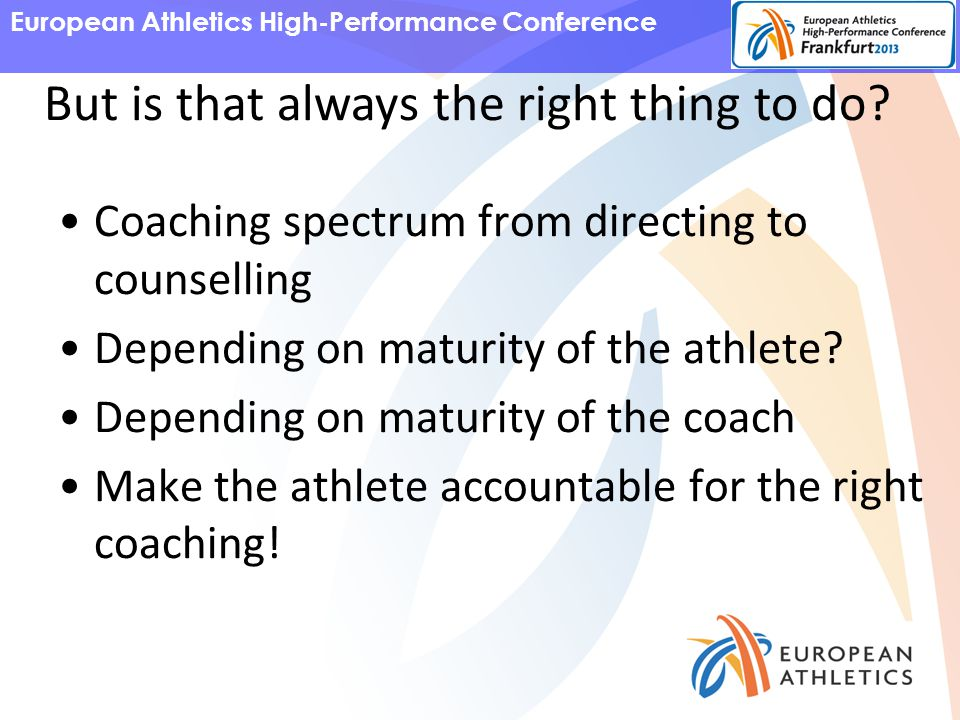 European Athletics High-Performance Conference But is that always the right thing to do.