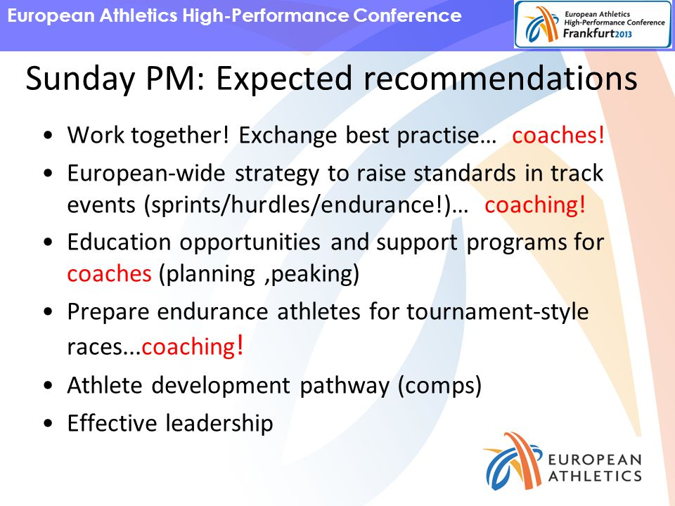 European Athletics High-Performance Conference Sunday PM: Expected recommendations Work together.