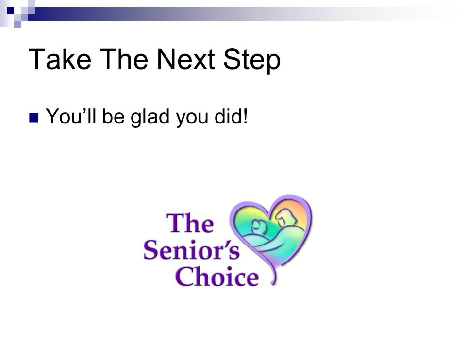 Take The Next Step You'll be glad you did!