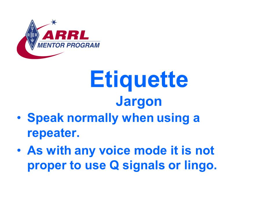 Etiquette Jargon Speak normally when using a repeater.