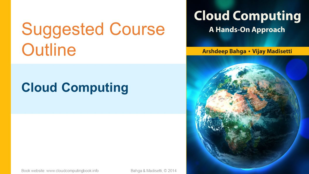 Suggested Course Outline Cloud Computing Bahga & Madisetti, © 2014Book website: www.cloudcomputingbook.info