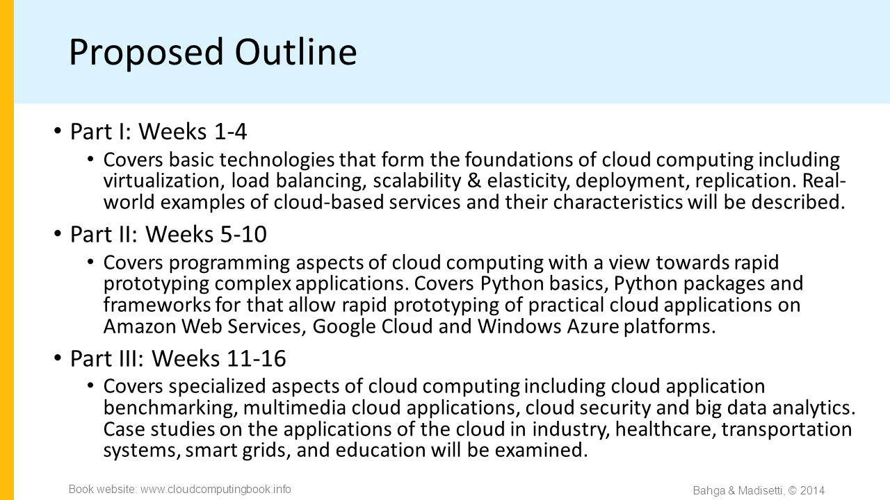Proposed Outline Part I: Weeks 1-4 Covers basic technologies that form the foundations of cloud computing including virtualization, load balancing, scalability & elasticity, deployment, replication.