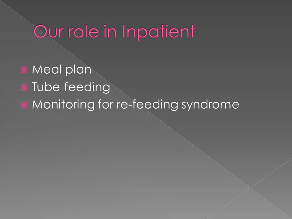  Meal plan  Tube feeding  Monitoring for re-feeding syndrome