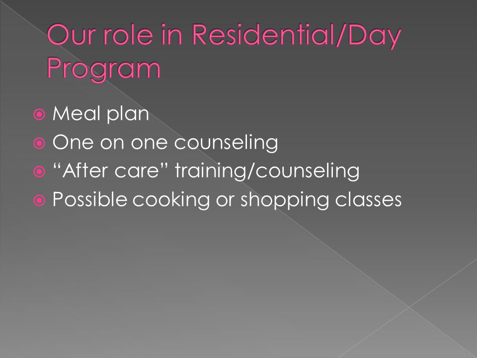  Meal plan  One on one counseling  After care training/counseling  Possible cooking or shopping classes
