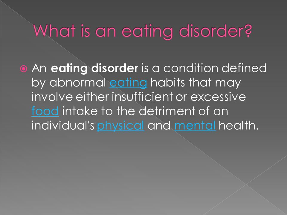  An eating disorder is a condition defined by abnormal eating habits that may involve either insufficient or excessive food intake to the detriment o