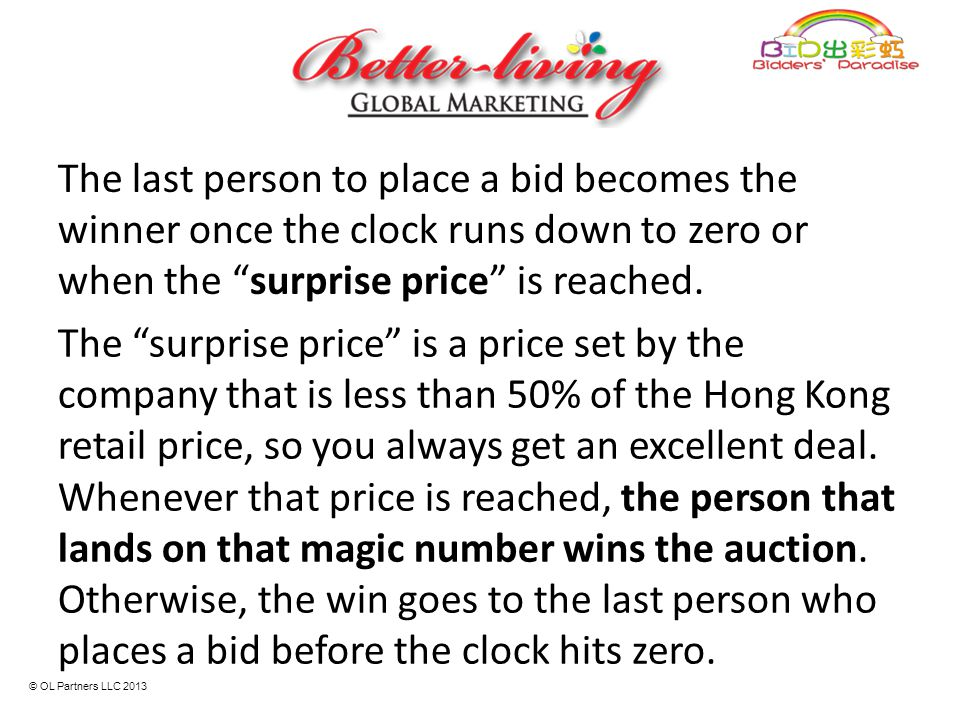 """The last person to place a bid becomes the winner once the clock runs down to zero or when the """"surprise price"""" is reached. The """"surprise price"""" is a"""