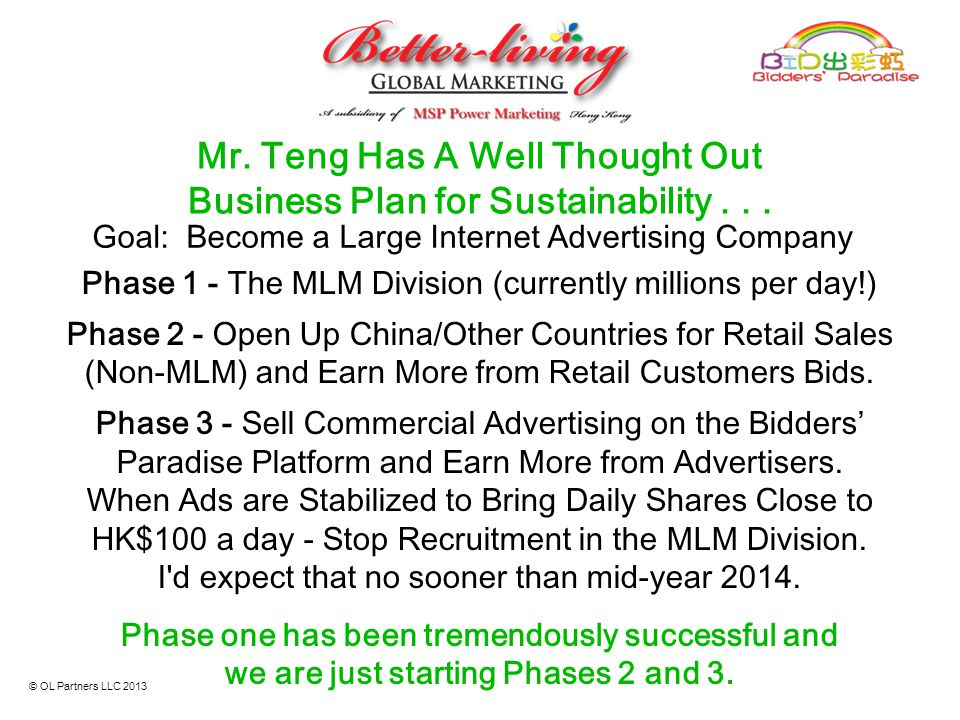 Mr. Teng Has A Well Thought Out Business Plan for Sustainability... Phase 1 - The MLM Division (currently millions per day!) Phase 2 - Open Up China/O
