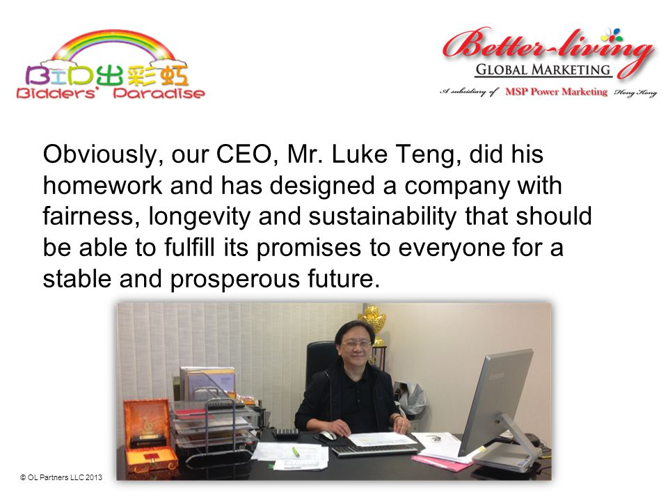 Obviously, our CEO, Mr. Luke Teng, did his homework and has designed a company with fairness, longevity and sustainability that should be able to fulf
