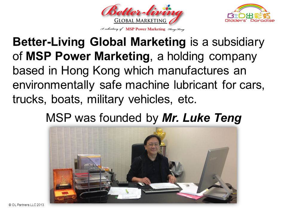 Better-Living Global Marketing is a subsidiary of MSP Power Marketing, a holding company based in Hong Kong which manufactures an environmentally safe