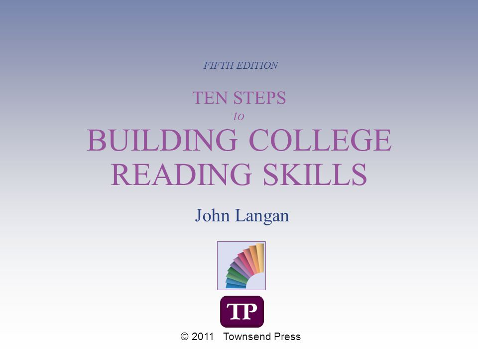 TEN STEPS to BUILDING COLLEGE READING SKILLS FIFTH EDITION John Langan © 2011 Townsend Press