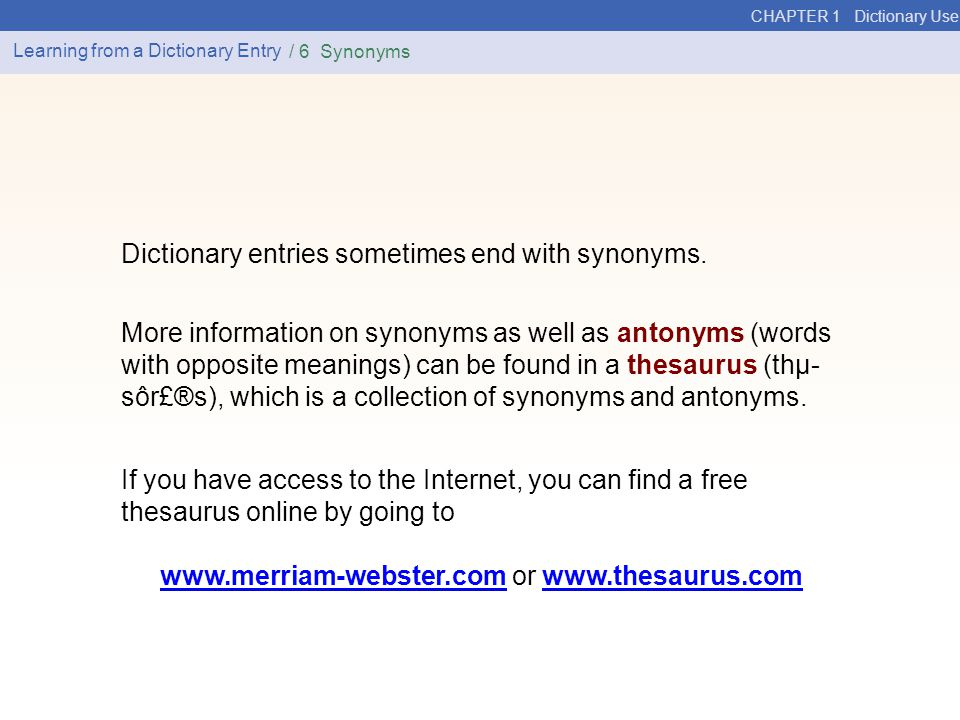 CHAPTER 1 Dictionary Use Learning from a Dictionary Entry / 6 Synonyms Dictionary entries sometimes end with synonyms.