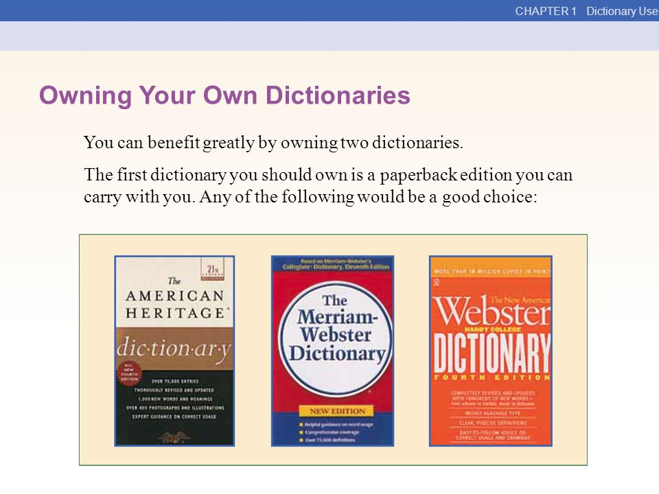 CHAPTER 1 Dictionary Use Owning Your Own Dictionaries You can benefit greatly by owning two dictionaries.