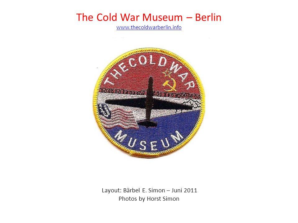 The Cold War Museum – Berlin www.thecoldwarberlin.info Layout: Bärbel E.