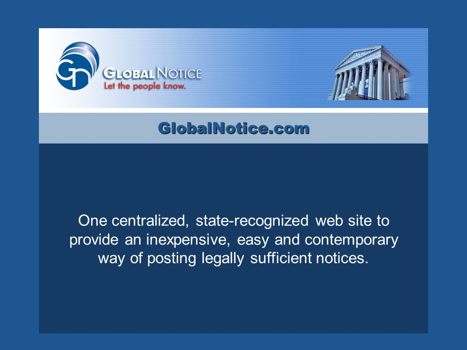 One centralized, state-recognized web site to provide an inexpensive, easy and contemporary way of posting legally sufficient notices.