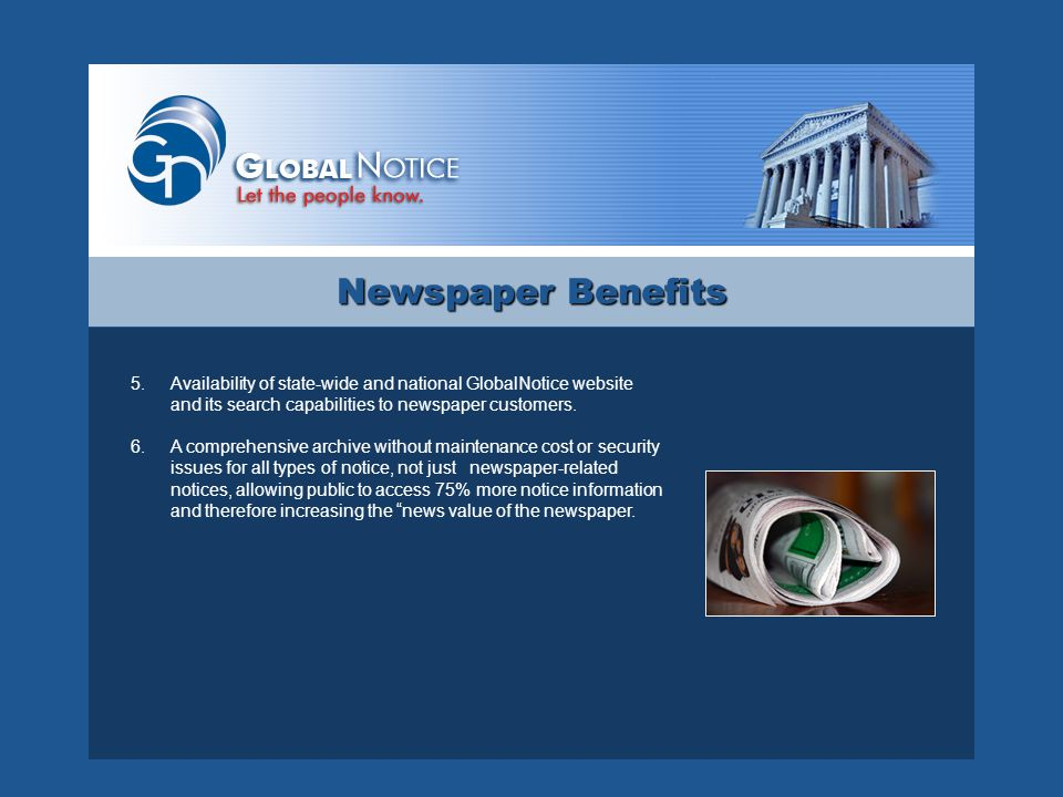 Newspaper Benefits 5.Availability of state-wide and national GlobalNotice website and its search capabilities to newspaper customers.